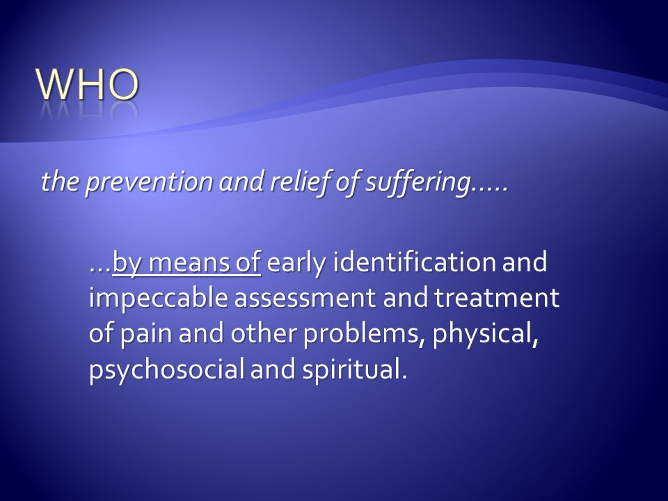 Who the prevention and relief of suffering…..