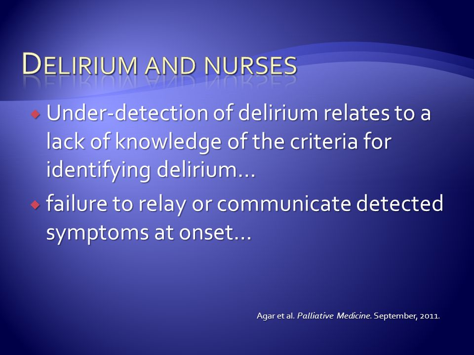 Delirium and nurses Under-detection of delirium relates to a lack of knowledge of the criteria for identifying delirium…