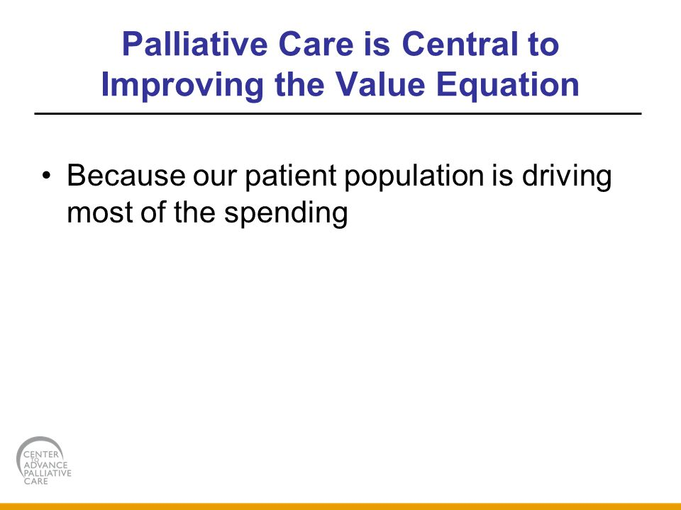 Palliative Care is Central to Improving the Value Equation