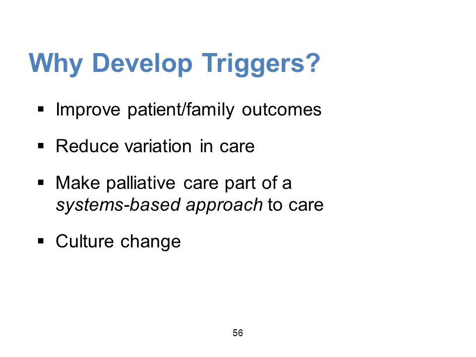Why Develop Triggers Improve patient/family outcomes