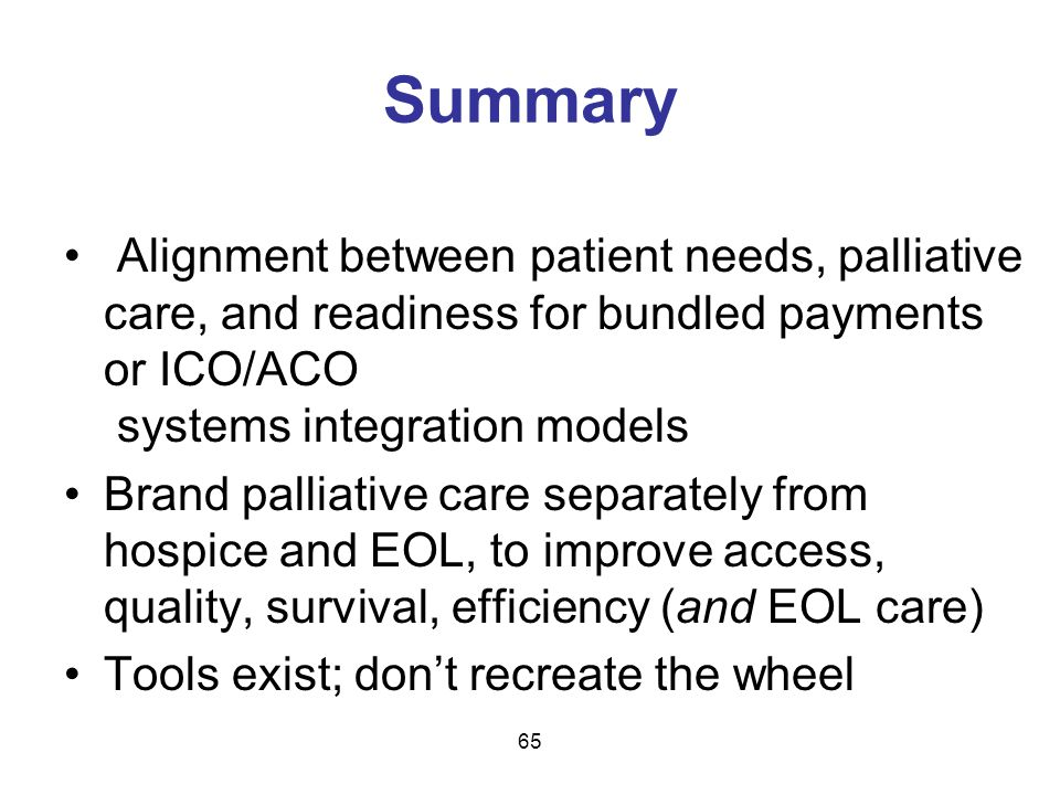 Summary Alignment between patient needs, palliative care, and readiness for bundled payments or ICO/ACO systems integration models.