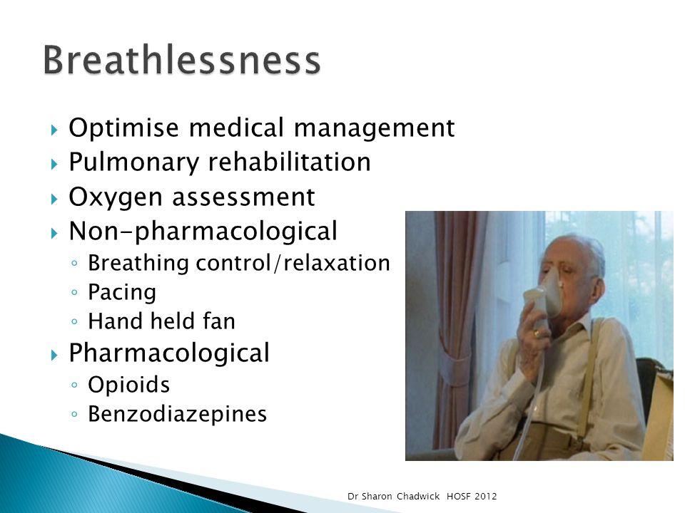 Breathlessness Optimise medical management Pulmonary rehabilitation