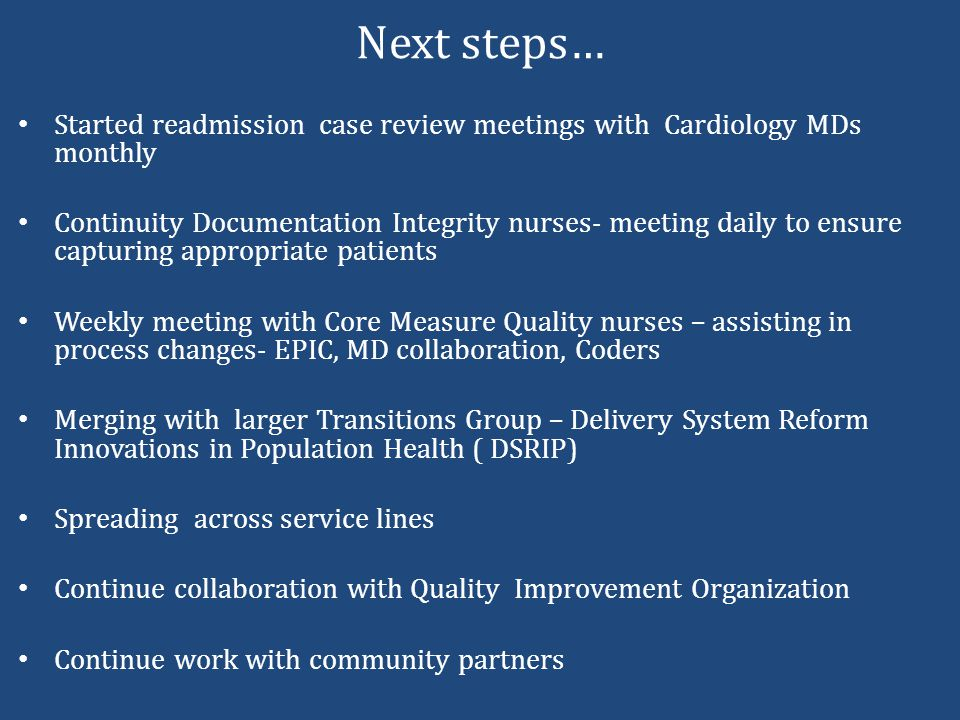 Next steps… Started readmission case review meetings with Cardiology MDs monthly.