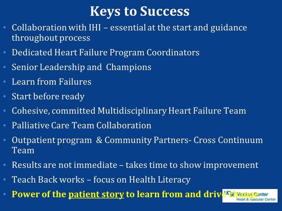 Keys to Success Collaboration with IHI – essential at the start and guidance throughout process. Dedicated Heart Failure Program Coordinators.