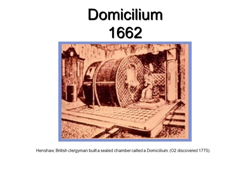 Domicilium 1662 Henshaw, British clergyman built a sealed chamber called a Domicilium.