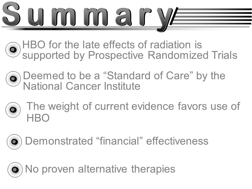 Summary HBO for the late effects of radiation is supported by Prospective Randomized Trials.