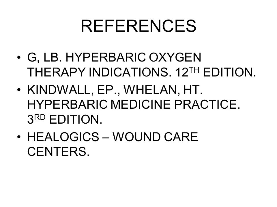 REFERENCES G, LB. HYPERBARIC OXYGEN THERAPY INDICATIONS. 12TH EDITION.