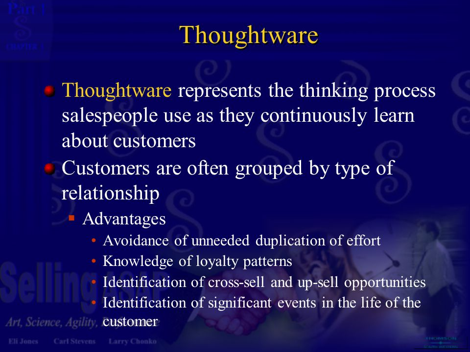 Thoughtware Thoughtware represents the thinking process salespeople use as they continuously learn about customers.