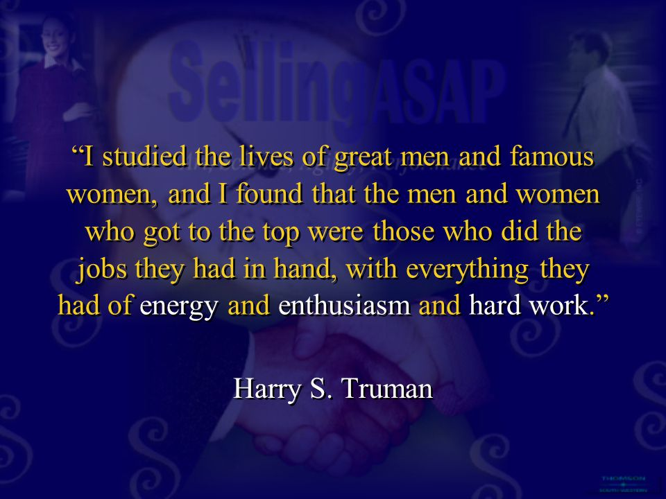 I studied the lives of great men and famous women, and I found that the men and women who got to the top were those who did the jobs they had in hand, with everything they had of energy and enthusiasm and hard work.