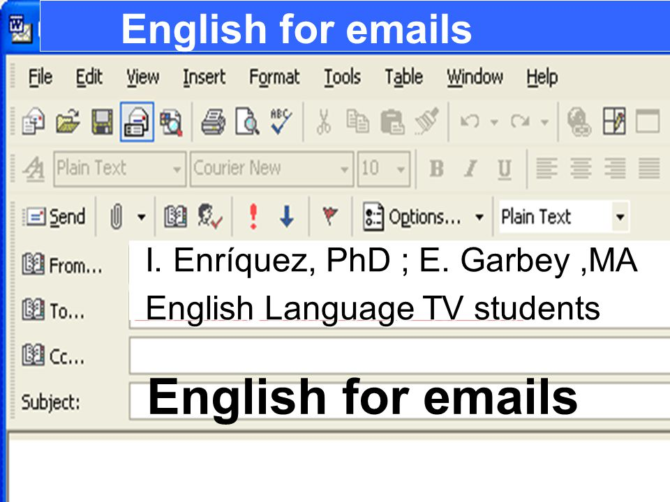 English for emails English for emails I. Enríquez, PhD ; E. Garbey ,MA