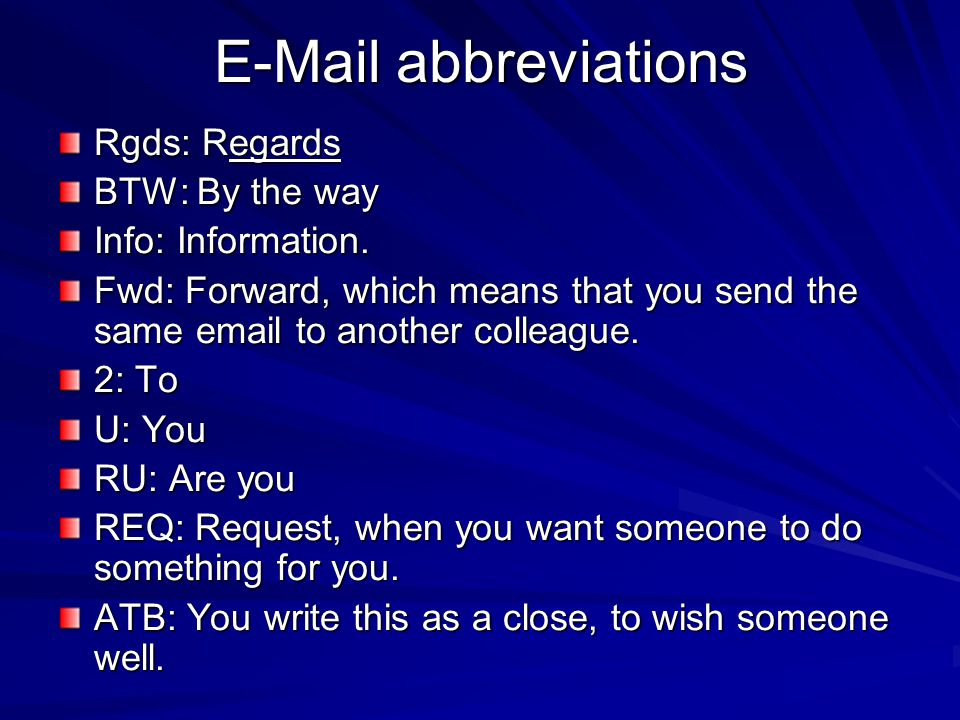 E-Mail abbreviations Rgds: Regards BTW: By the way Info: Information.