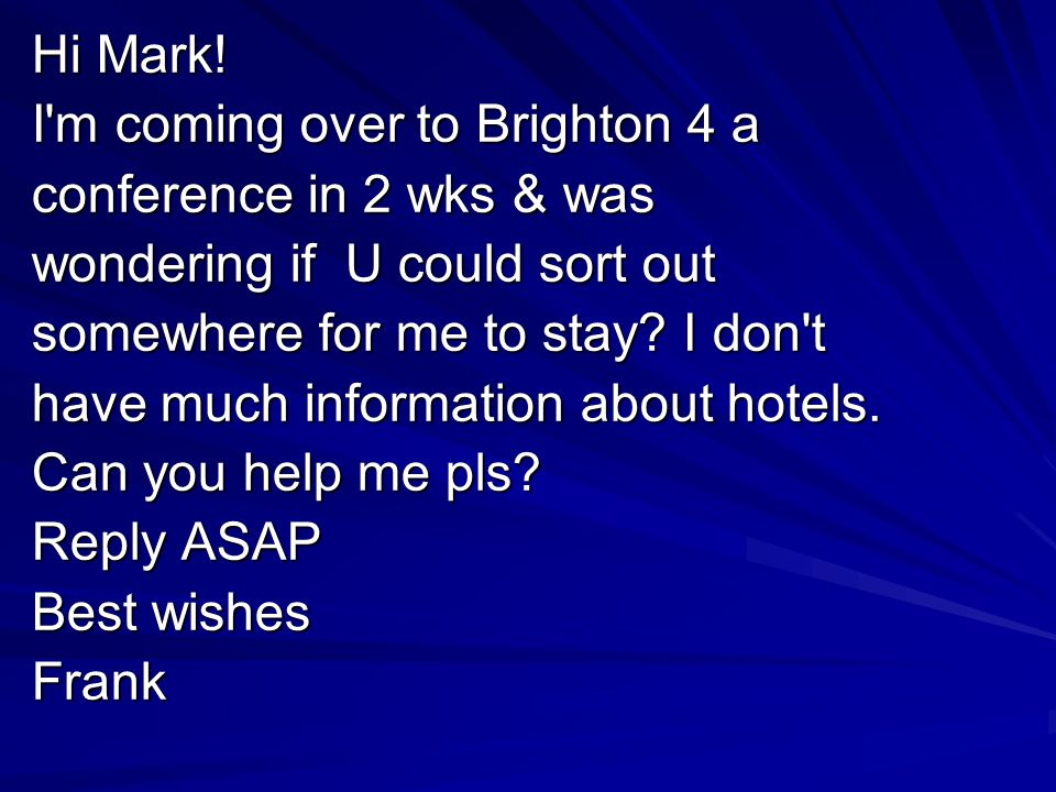 Hi Mark! I m coming over to Brighton 4 a. conference in 2 wks & was. wondering if U could sort out.
