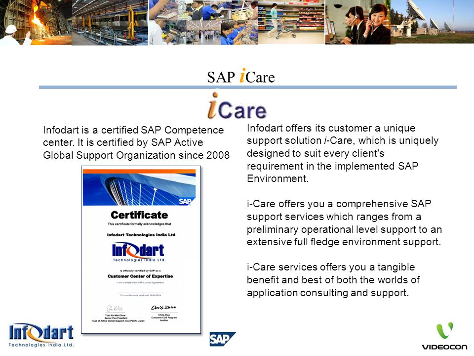 SAP iCare Infodart is a certified SAP Competence center. It is certified by SAP Active Global Support Organization since 2008.