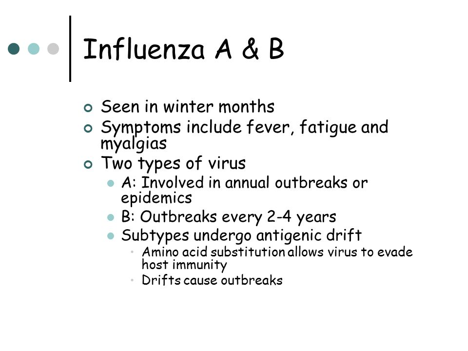 Influenza A & B Seen in winter months