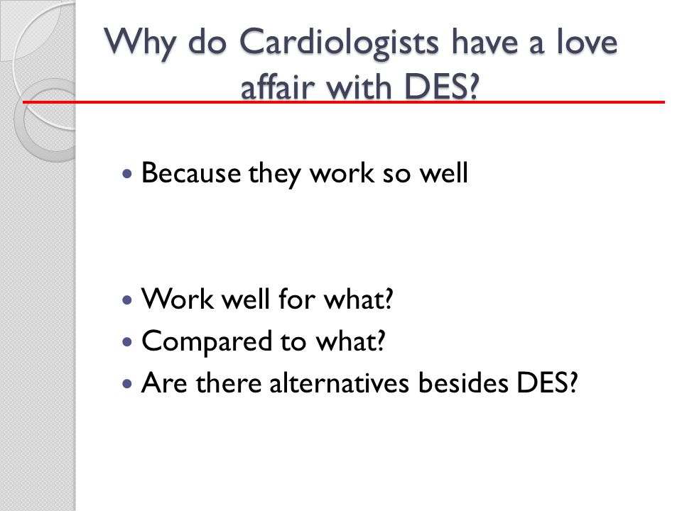 Why do Cardiologists have a love affair with DES