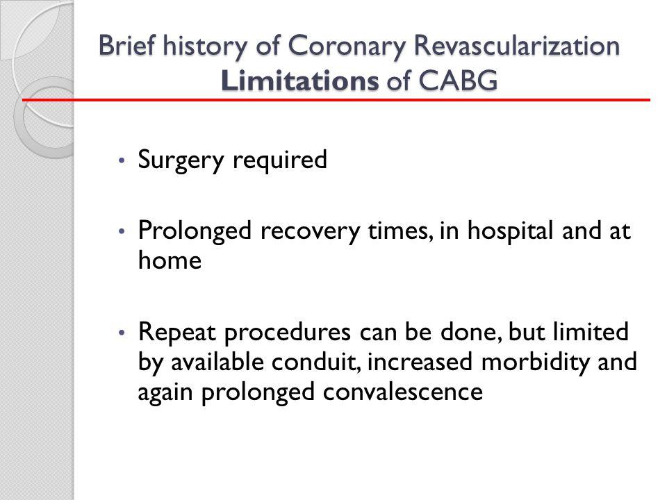 Brief history of Coronary Revascularization Limitations of CABG