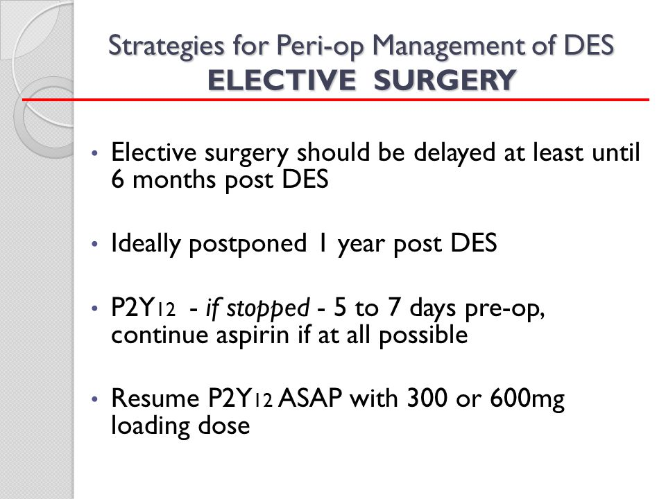 Strategies for Peri-op Management of DES ELECTIVE SURGERY
