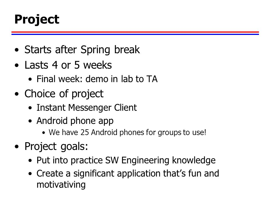 Project Starts after Spring break Lasts 4 or 5 weeks Choice of project