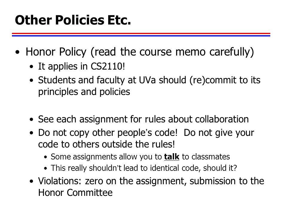 Other Policies Etc. Honor Policy (read the course memo carefully)