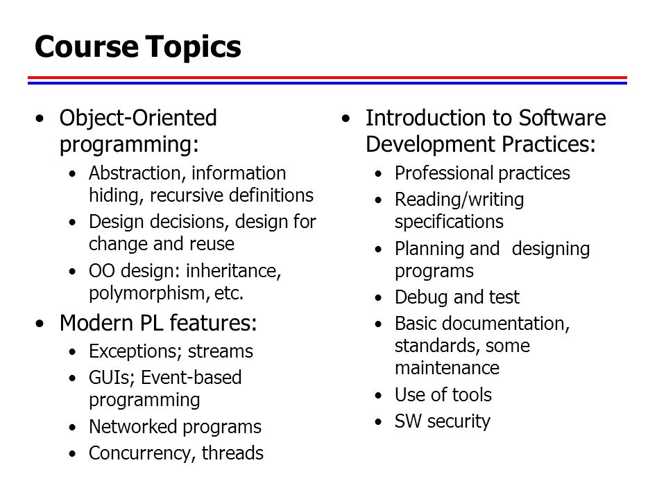 Course Topics Object-Oriented programming: Modern PL features: