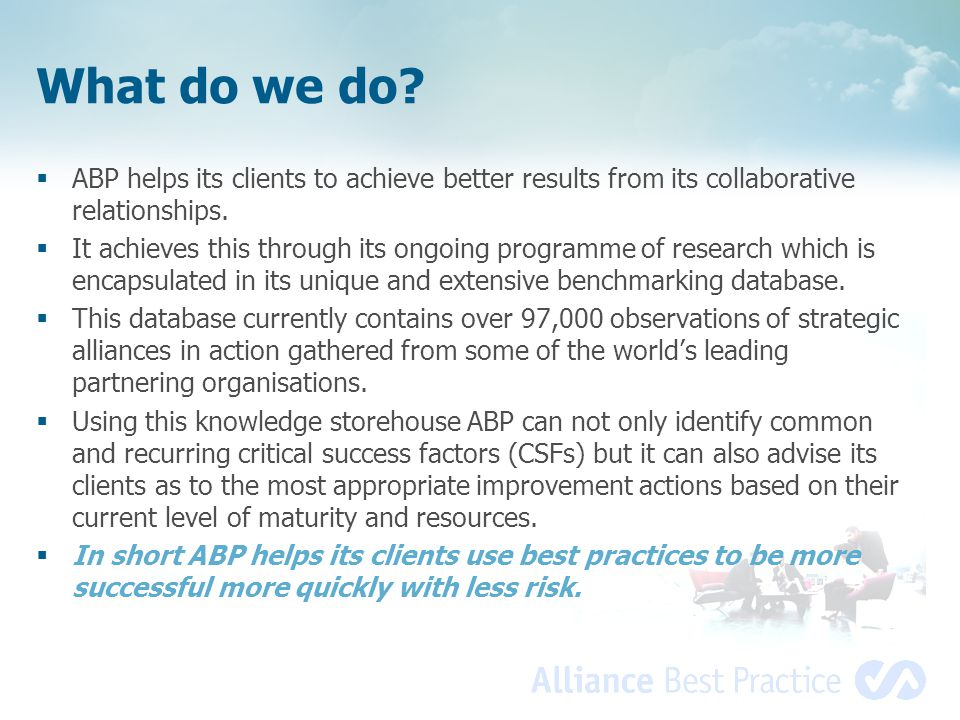 What do we do ABP helps its clients to achieve better results from its collaborative relationships.