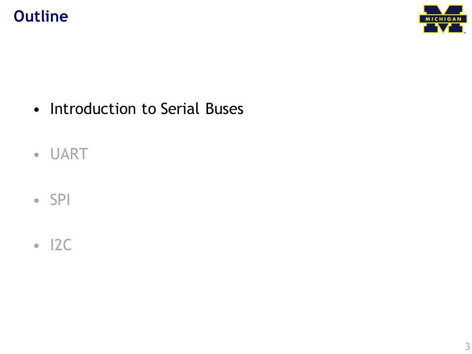 Outline Introduction to Serial Buses UART SPI I2C