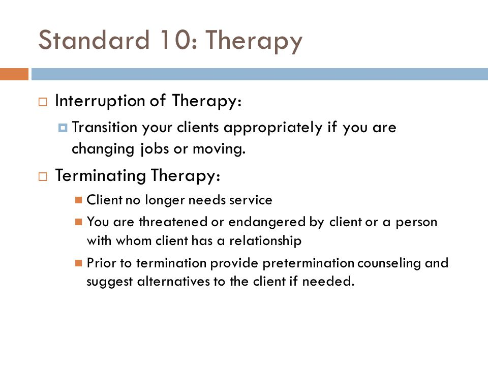 Standard 10: Therapy Interruption of Therapy: Terminating Therapy: