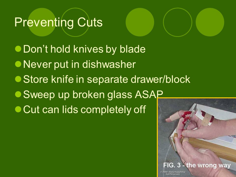 Preventing Cuts Don't hold knives by blade Never put in dishwasher