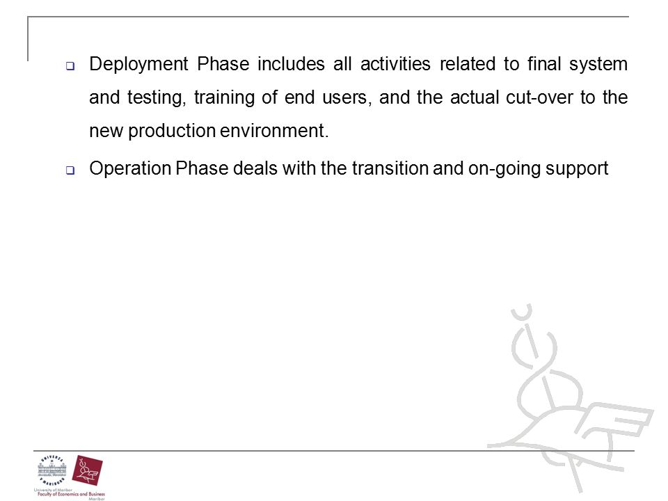 Deployment Phase includes all activities related to final system and testing, training of end users, and the actual cut-over to the new production environment.
