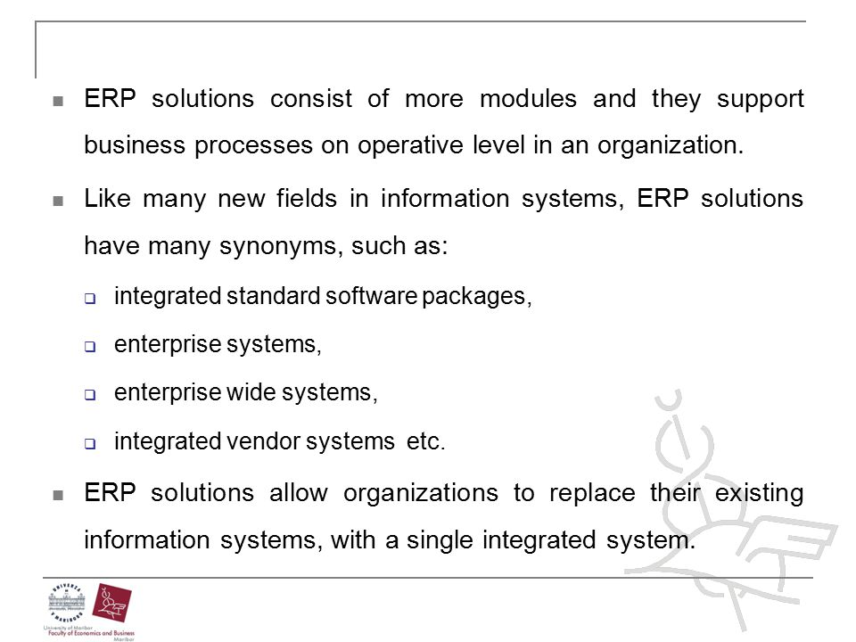 ERP solutions consist of more modules and they support business processes on operative level in an organization.