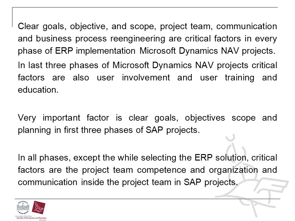 Clear goals, objective, and scope, project team, communication and business process reengineering are critical factors in every phase of ERP implementation Microsoft Dynamics NAV projects.