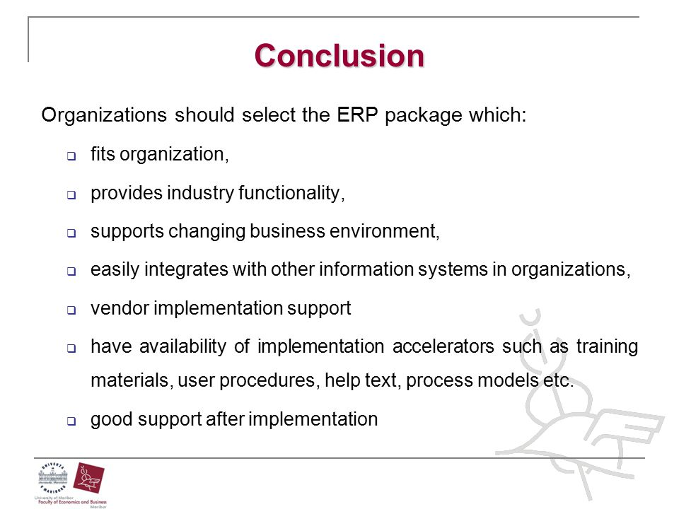 Conclusion Organizations should select the ERP package which: