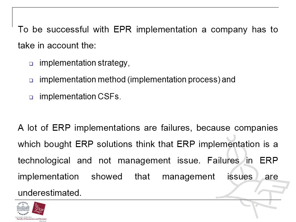 To be successful with EPR implementation a company has to take in account the: