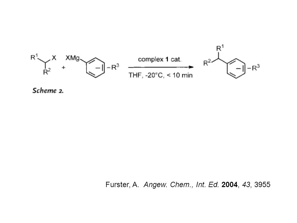 Furster, A. Angew. Chem., Int. Ed. 2004, 43, 3955
