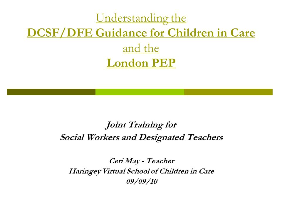 Understanding the DCSF/DFE Guidance for Children in Care and the London PEP