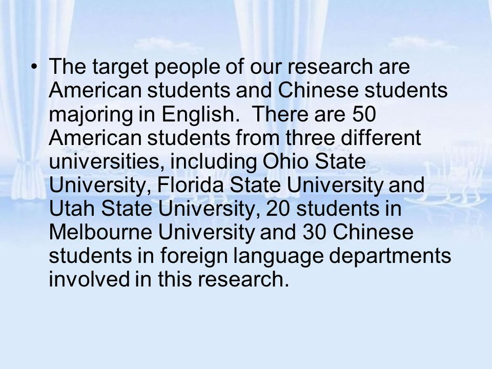 The target people of our research are American students and Chinese students majoring in English.