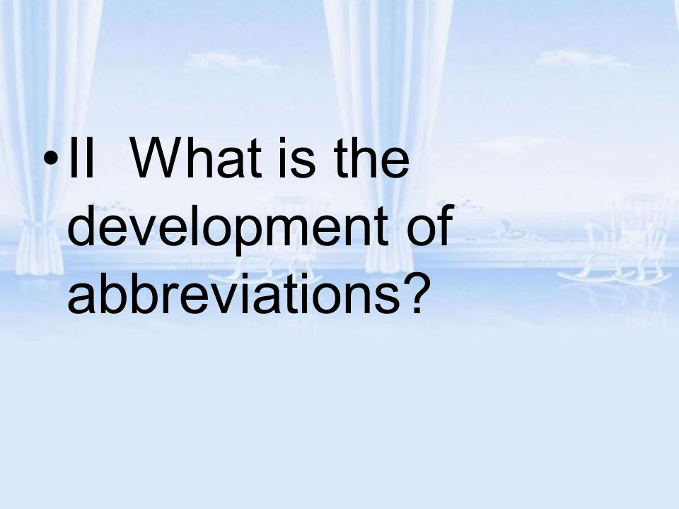 II What is the development of abbreviations