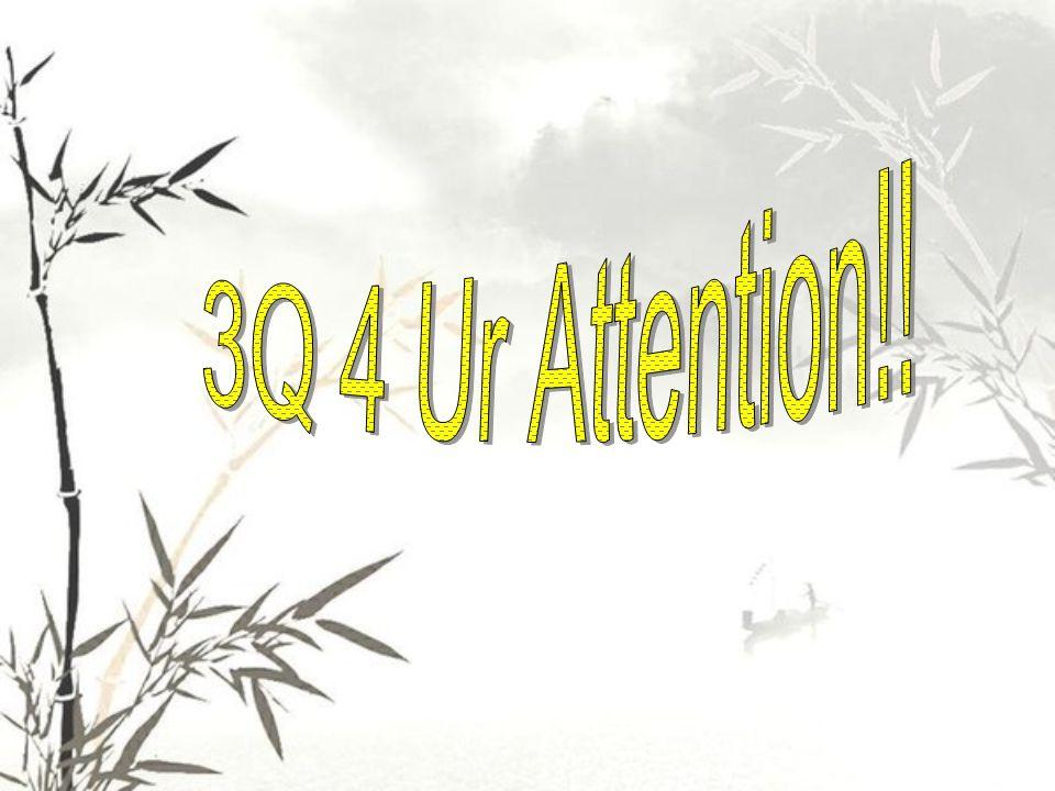 3Q 4 Ur Attention!!