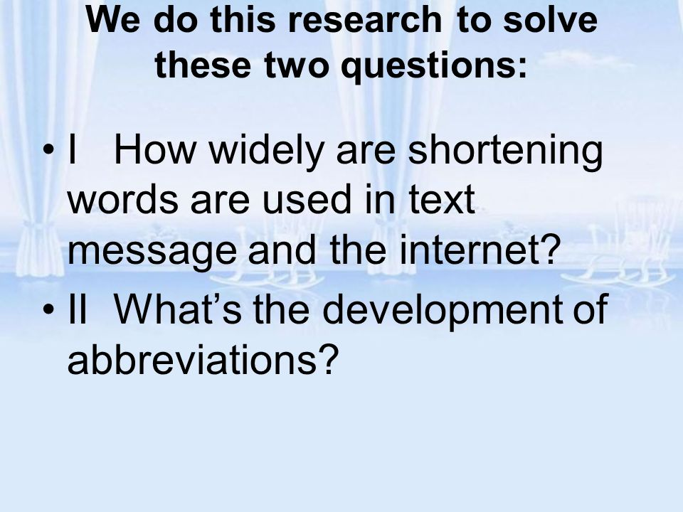 We do this research to solve these two questions: