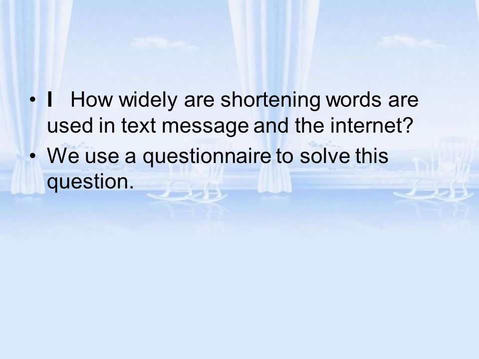 I How widely are shortening words are used in text message and the internet