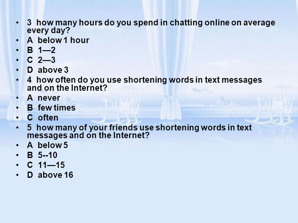 3 how many hours do you spend in chatting online on average every day
