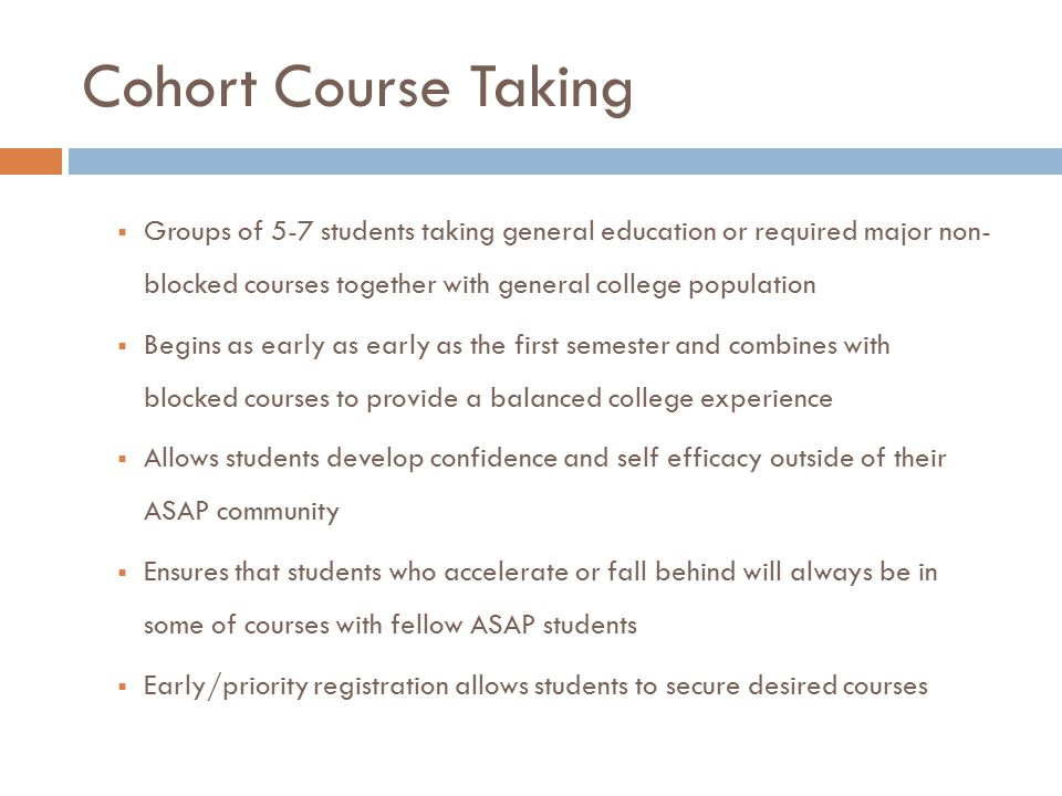 Cohort Course Taking Groups of 5-7 students taking general education or required major non- blocked courses together with general college population.