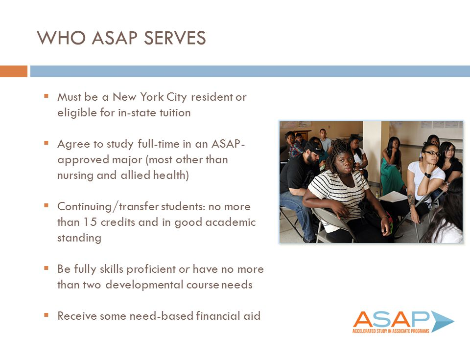 Who ASAP Serves Must be a New York City resident or eligible for in-state tuition.