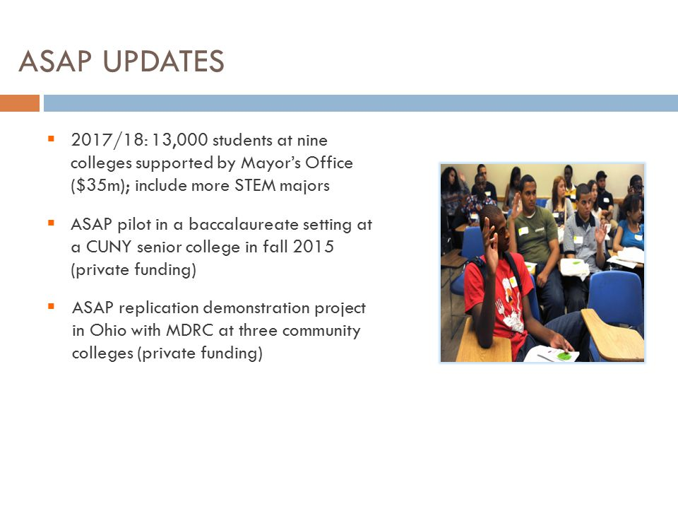 ASAP Updates 2017/18: 13,000 students at nine colleges supported by Mayor's Office ($35m); include more STEM majors.