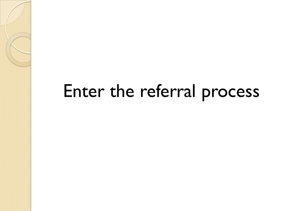 Enter the referral process