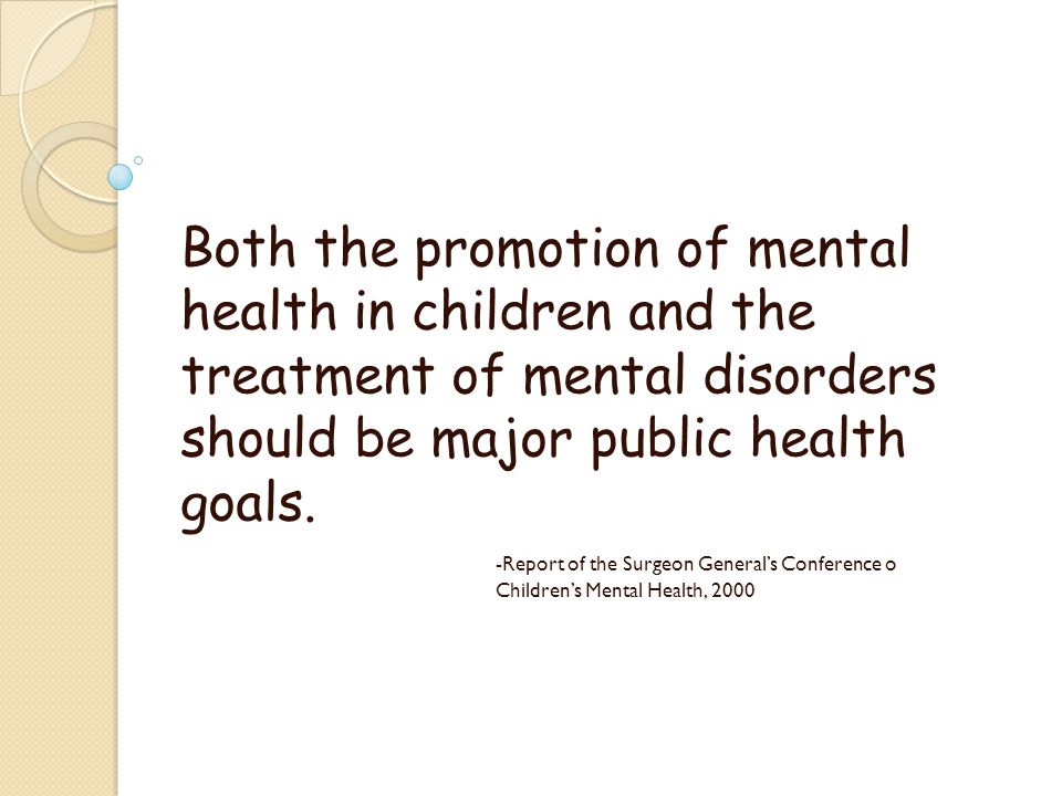 Both the promotion of mental health in children and the treatment of mental disorders should be major public health goals.