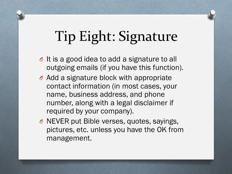 Tip Eight: Signature It is a good idea to add a signature to all outgoing emails (if you have this function).