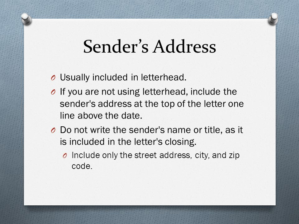 Sender's Address Usually included in letterhead.