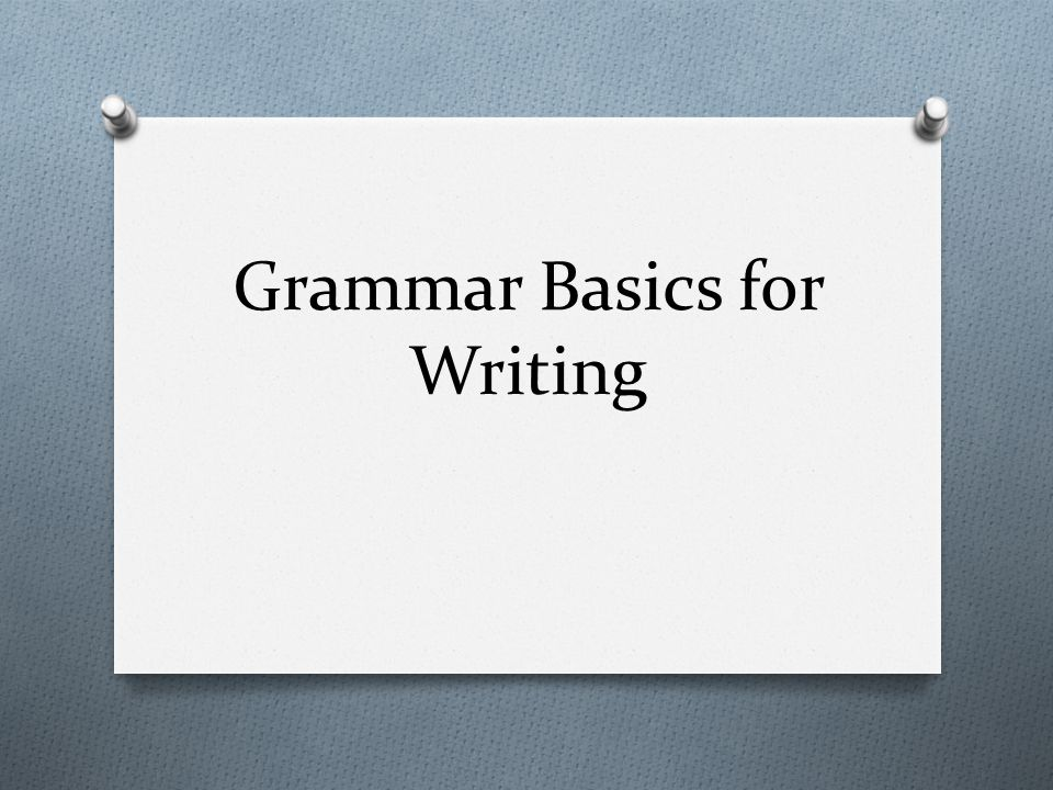 Grammar Basics for Writing