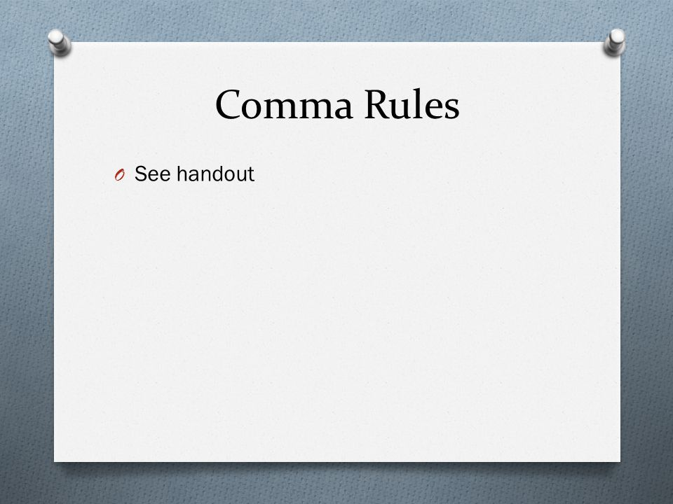 Comma Rules See handout